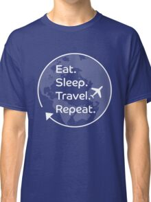 Eat. Sleep. Travel. Repeat. Classic T-Shirt