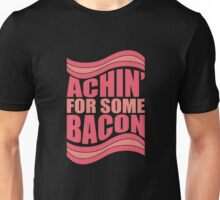 Achin' For Some Bacon Unisex T-Shirt