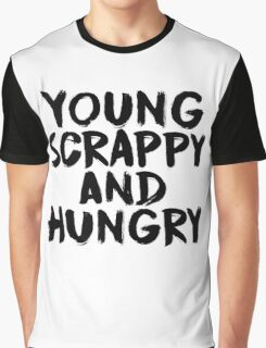 Young, Scrappy, and Hungry Graphic T-Shirt