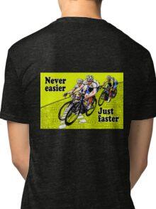 Never Easier Just Faster  Tri-blend T-Shirt
