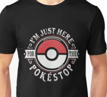 I'm just here for the pokestop shirt Unisex T-Shirt