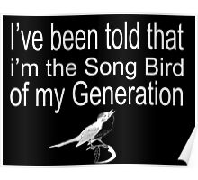 Step Brothers Quote - I've Been Told That I'm The Song Bird Of My Generation  Poster
