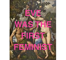 Eve Was The First Feminist Photographic Print