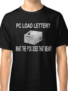Office Space Quote - PC Load Letter? Classic T-Shirt