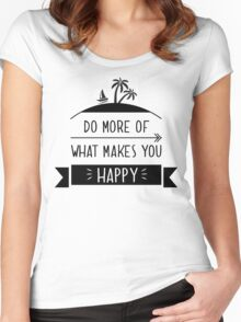 Do more of what makes you happy Women's Fitted Scoop T-Shirt