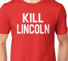 Fast Times At Ridgemont High Quote - Kill Lincoln Unisex T-Shirt