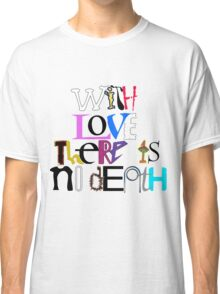 """With Love There Is No Death"" Classic T-Shirt"