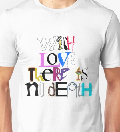 """With Love There Is No Death"" Unisex T-Shirt"
