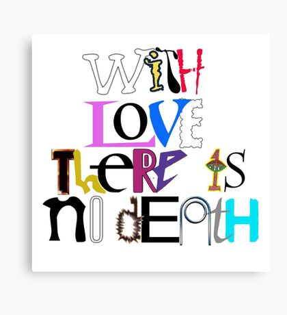 """""""With Love There Is No Death"""" Canvas Print"""
