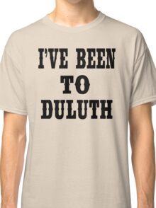 The Great Outdoors - I've Been To Duluth Classic T-Shirt