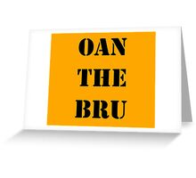 OAN THE BRU Greeting Card