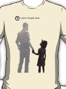 I won't forget this. T-Shirt
