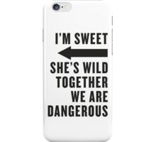 I'm Sweet, She's Wild, Together We Are Dangerous 2/2 iPhone Case/Skin
