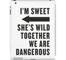 I'm Sweet, She's Wild, Together We Are Dangerous 2/2 iPad Case/Skin