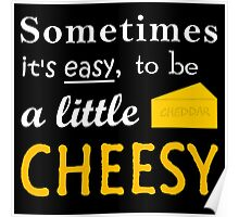Sometimes... ain't it easy, being a little cheesy? Poster