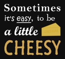 Sometimes... ain't it easy, being a little cheesy? One Piece - Short Sleeve
