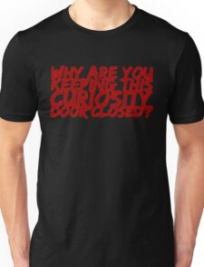Why Are You Keeping This Curiosity Door Closed?  Unisex T-Shirt