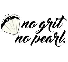 No Grit No Pearl Photographic Print