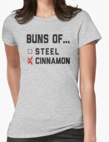 Buns Of ... Steel? Cinnamon. Cinnamon Buns. Womens Fitted T-Shirt