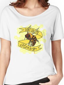 Don't Call Me Honey Women's Relaxed Fit T-Shirt
