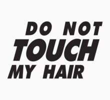 Do Not Touch My Hair by Fitspire Apparel