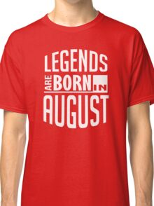 Legends Are Born In August Birthday Classic T-Shirt