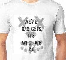We're Bad Guys Unisex T-Shirt