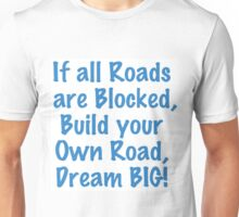 """Build your Own Road"" Dream BIG Design Unisex T-Shirt"