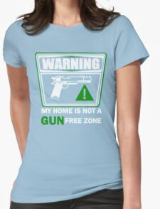 My Home is not a GUN Free Zone Womens Fitted T-Shirt