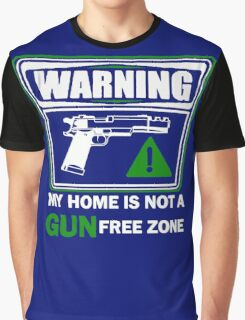 My Home is not a GUN Free Zone Graphic T-Shirt