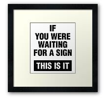 If you were waiting for a sign. This is it. Framed Print