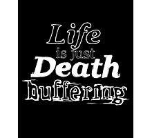 Life is Just Death Buffering Photographic Print