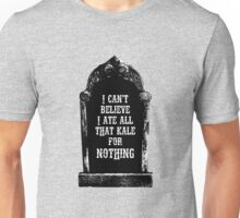 Tombstone, I can't believe I ate all that kale for nothing Unisex T-Shirt
