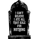 Tombstone, I can't believe I ate all that kale for nothing by monsterplanet