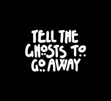 Tell The Ghosts by k4te