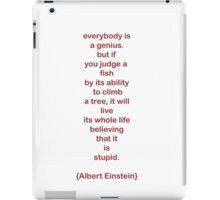 everybody is a genius. -albert einstein iPad Case/Skin
