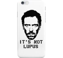 House M.D. - It's not Lupus iPhone Case/Skin
