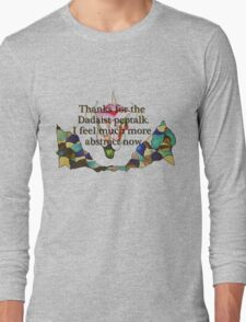 Thanks for the Dadaist pep talk. I feel much more abstract now. Long Sleeve T-Shirt