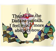 Thanks for the Dadaist pep talk. I feel much more abstract now. Poster