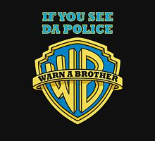 If you see da Police- Warn a Brother Unisex T-Shirt
