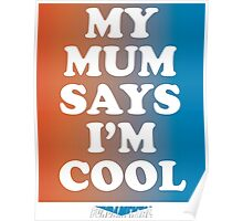 my mum says I'm cool Poster