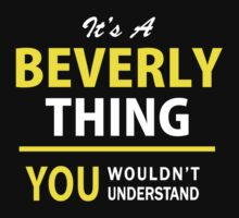 It's A BEVERLY thing, you wouldn't understand !! by satro