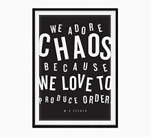 We Adore Chaos Because We Love yo Produce Order Unisex T-Shirt