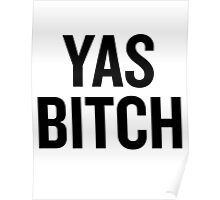 Yas Bitch (Black) Poster