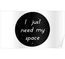 I need my space Poster