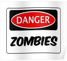 DANGER ZOMBIES FUNNY FAKE SAFETY DANGER SIGN Poster
