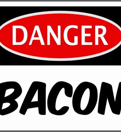 DANGER BACON FUNNY FAKE SAFETY DANGER SIGN Sticker