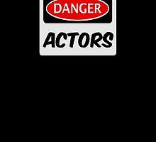 DANGER ACTORS FUNNY FAKE SAFETY DANGER SIGN by DangerSigns