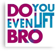 Do you even lift bro Canvas Print