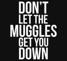Don't Let the Muggles Get You Down (White) Kids Tee